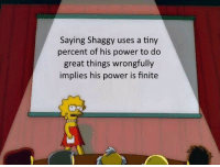 Power: Saying Shaggy uses a tiny  percent of his power to do  great things wrongfully  implies his power is finite