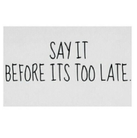 http://iglovequotes.net/: SAYIT  BEFORE ITS TOO LATE http://iglovequotes.net/