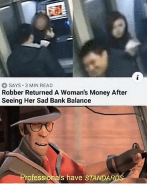Money, Thank You, and Bank: SAYS 3 MIN READ  Robber Returned A Woman's Money After  Seeing Her Sad Bank Balance  Professionals have STANDARDS Thank you thief! Very cool!