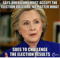Talk About Liberal Hypocrisy...: SAYS AMERICANS MUSTACCEPT THE  ELECTION OUTCOME NO MATTER WHAT  SUES TO CHALLENGE  THE ELECTION RESULTS Talk About Liberal Hypocrisy...