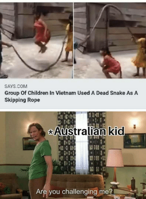 For we are young & free: SAYS.COM  Group Of Children In Vietnam Used A Dead Snake As A  Skipping Rope  Australian kid  _BULULR N  123  Are you challenging me? For we are young & free