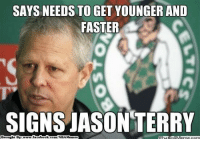 Meme, Memes, and Nba: SAYS NEEDSTOGET YOUNGER AND  FASTER  SIGNS JASON TERRY  book  Brougl  com/NBA Memes Ohh Celtics Nation! Credit: Victor Cook  http://whatdoumeme.com/meme/kin6th
