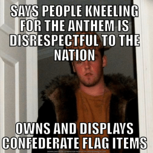 People on the internet now: SAYS PEOPLE KNEELING  FOR THE ANTHEM IS  DISRESPECTFUL TO THE  NATION  OWNS AND DISPLAVS  CONFEDERATE FLAG ITEMS  DOWNLOAD MEME GENERATOR FROM HTTP://MEMECRUNCH.COM People on the internet now