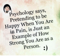 Strong: says,  Pretending to be  Happy You Are  in Pain, is Just an  Example of How  Strong You Are as a  Person.