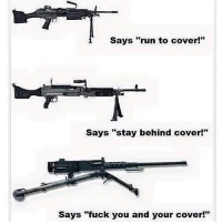 "America, Friends, and Fuck You: Says ""run to cover!""  Says ""stay behind cover!""  Says ""fuck you and your cover!"" . 🇺🇸🍟 @brokersoffreedom - ✅ Double tap the pic ✅ Tag your friends ✅ Check link in my bio for badass stuff - american veteran veterans military soldier warrior hero heroes america gun guns ammo 2a secondamendment 2ndamendment meme"