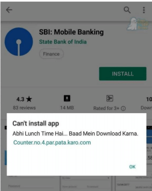 Finance, Memes, and Bank: SBl: Mobile Banking  State Bank of India  Finance  INSTALL  4.3  83 reviews  3+  10  14 MB  Rated for 3+ ⓘ  Down  Can't install app  Abhi Lunch Time Hai... Baad Mein Download Karna.  Counter.no.4.par.pata.karo.com  58  OK  3/04/2017