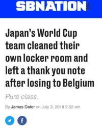 Belgium, World Cup, and Thank You: SBNATION  Japan's World Cup  team cleaned thein  own locker room and  left a thank you note  after losing to Belgium  Pure class  By James Dator on July 3, 2018 9:52 am <p>Wholesome japan</p>