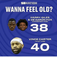 Af, Memes, and Old: SBNATION  WANNA FEEL OLD?  HARRY GILES  & DE'AARON FOX  COMBINED AGE)  38  VINCE CARTER  (JUST HIM)  40 Damn Carter old af 😂😂😂😂