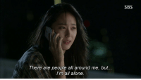 All Around Me: SBS  There are people all around me, but...  I'm all alone