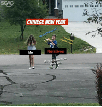 Memes, Chinese, and Boyfriend: SCAG  CHINESE NEWW YEAR  No boyfriend yet?  our exam  results how?  Me  Relatives  My son earn more  than you Prepare for your reunion dinner tonight..