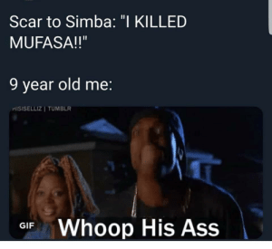 "Ass, Dank, and Gif: Scar to Simba: ""I KILLED  MUFASA!!""  9 year old me:  ri ISISELLIZ 
