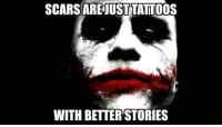 Why so serious?: SCARS ARE JUST TATTOOS  WITH BETTER STORIES Why so serious?