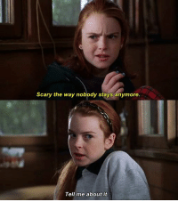 The Parent Trap: Scary the way nobody stays anymore.  Tell me about it. The Parent Trap
