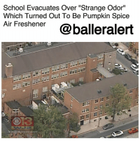 "Community, Fall, and Fire: School Evacuates Over ""Strange Odor""  Which Turned Out To Be Pumpkin Spice  Air Freshener @balleralert  timore.com School Evacuates Over ""Strange Odor"" Which Turned Out To Be Pumpkin Spice Air Freshener - blogged by @Its_sharr ⠀⠀⠀⠀⠀⠀⠀⠀ ⠀⠀⠀⠀⠀⠀⠀ It's finally fall which means it's ""pumpkin spice on everything season."" Unfortunately for one Baltimore high school, the smell of pumpkin spice isn't as pleasant as you would think. During classes on Thursday, students at Cristo Rey Jesuit High School started to smell a ""strange odor"" and began feeling ill. Some students even began coughing and having trouble breathing due to the strange smell. Not knowing exactly where the smell was coming from, students and faculty evacuated the building as a precaution. The fire department was then called to investigate the scene. ⠀⠀⠀⠀⠀⠀⠀⠀ ⠀⠀⠀⠀⠀⠀⠀ ""Emergency medical technicians evaluated several staff members and students, some of whom were treated on the scene,"" the school said in a statement. ""Five members of our community were transported to area hospitals as a precautionary measure."" ⠀⠀⠀⠀⠀⠀⠀⠀ ⠀⠀⠀⠀⠀⠀⠀ Cristo Rey Jesuit High President Bill Heiser added that at first, some thought the smell was coming from a burned out lightbulb. He continued, ""it was a smell that they certainly weren't used to. It appeared to be getting stronger."" ⠀⠀⠀⠀⠀⠀⠀⠀ ⠀⠀⠀⠀⠀⠀⠀ According to Baltimore Fire Chief Roman Clark, the odor wasn't hazardous at all. In fact, the ""strange smell"" was coming from a pumpkin spice air freshener. Chief Clark told NBC affiliate WBAL, ""it was this plug-in air freshener that basically puts out the odor every so many seconds, and it's pumpkin spice."" ⠀⠀⠀⠀⠀⠀⠀⠀ ⠀⠀⠀⠀⠀⠀⠀ I'm sure this incident has ruined ""pumpkin spice flavored"" everything for these high school students for the rest of the season."