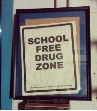 Sounds good to me: SCHOOL  FREE  DRUG  ZONE Sounds good to me