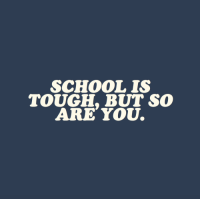 School, Tumblr, and Blog: SCHOOL IS  TOUGH, BUT SO  ARE YoU. cwote:You got this, okay??