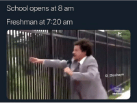 Freshman be sprinting to class: School opens at 8 am  Freshman at 7:20 am  @_Blockaye Freshman be sprinting to class