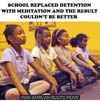 Memes, Thug, and Young Thug: SCHOOL REPLACED DETENTION  WITH MEDITATION AND THE RESULT  COULDN'T BE BETTER  PAN-AFRICAN ROOTS MOVE School in Baltimore, MD, practicing completely new method for dealing with kids who misbehave. The school don't send those kids to the principal's office and don't force them to sit quietly in the classroom. Those kids spending time or doing breathing excesses in a special room. It helps them to calm down and teaches them how to deal with the stress without making them even angrier like it was during the detentions. This practice was very successful and other schools started to do the same. It's the better way to deal kids without making them angry and creating a feeling that the world hates them. For Black students, it's even more important. As we know, school is making Black student young thugs and ruining their lives with the constant detention and expelling them from schools. School-to-prison pipeline exists and this method could help to solve the problems with the discipline without making enemies! What do you think of it? move9 move themove moveorginization westphiladelphia somethingsneverchange onthemove cornelwest mumiaabujamal hate5six philadelphia knowledgeispower blackpride blackpower blacklivesmatter unite panafricanrootsmove