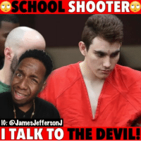 Memes, School, and Devil: SCHOOL SHOOTER.  IG: @JamesJeffersonJ  I TALK TO THE DEVIL Here we go again, NikolasCruz the ParklandShooter claims the devil told him to shoot 17 people...🐸☕️