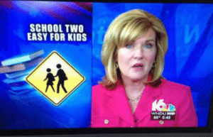 School, Kids, and For Kids: SCHOOL TWO  EASY FOR KIDS  WNDU HD  86 5:48 Thanks I hate school that's two easy!