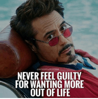 Life, Love, and Memes: @SCHOOL4SUCCESS  NEVER FEEL GUILTY  FOR WANTING MORE  OUT OF LIFE This is why I love @school4success • This is the kind of mindset you need to be successful! • Never feel guilty for living your life. • You deserve to have everything you want in life. • You deserve to live life to the fullest! Don't ever let anyone take that away from you.