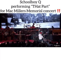 """""""The night I wrote the verse Mac Miller was in the studio with me that night"""" ripmacmiller via @tidal Follow @bars for more ➡️ DM 5 FRIENDS: Schoolboy Q  performing """"THat Part  for Mac Millers Memorisl concert !!  TIDAL """"The night I wrote the verse Mac Miller was in the studio with me that night"""" ripmacmiller via @tidal Follow @bars for more ➡️ DM 5 FRIENDS"""