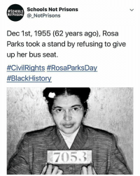 Memes, Rosa Parks, and Black:  #SCHOOLS  NOTPRISONS  Schools Not Prisons  @_NotPrisons  Dec 1st, 1955 (62 years ago), Rosa  Parks took a stand by refusing to give  up her bus seat.  RosaParks ❤️💜🙌🏾✊🏽 - Via @_notprisons: Black History was made 62 years ago today 📰 RosaParksDay
