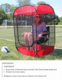 Moms, Pop, and Shade: schwerergustav:  laughingsquid:  Screen Pod, A Personal Pop-Up Screen Tent That Provides Shade and  Protects You From Insects  Belligerent soccer moms will be confined in the Shame Pod