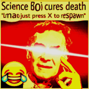 """Death, Science, and Boi: Science Boi cures death  """"Lmaojust press X to respawn Large if factual (i.redd.it)"""