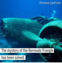 "Turns out the spooky magic of the Bermuda Triangle was just the weather! This terrifying triangular area in the North Atlantic Ocean between Miami, Puerto Rico and the island of Bermuda has been the mysterious resting place of 75 planes and hundreds of ships over the years. While some attribute all the spookiness to aliens or ghosts, it turns out that the region's hexagonal clouds are responsible. These six-sided cloud formations create air bombs that can have winds up to 170mph, which is not so good for planes and boats. ""They are formed by what are called microbursts and they're blasts of air that come down out of the bottom of a cloud and then hit the ocean and then create waves that can sometimes be massive in size as they start to interact with each other,"" said meteorologist Randy Cerveny. Anyone up for some kite flying? Like what you see here on @Science? Make sure to click the link in our bio to learn more interesting stuff from Guff! Photo cred: Funny Junk Science Meteorology Weather Storms BermudaTriangle Miami PuertoRico Bermuda BestOf: @science guff.com  The mystery of the Bermuda Triangle  has been solved Turns out the spooky magic of the Bermuda Triangle was just the weather! This terrifying triangular area in the North Atlantic Ocean between Miami, Puerto Rico and the island of Bermuda has been the mysterious resting place of 75 planes and hundreds of ships over the years. While some attribute all the spookiness to aliens or ghosts, it turns out that the region's hexagonal clouds are responsible. These six-sided cloud formations create air bombs that can have winds up to 170mph, which is not so good for planes and boats. ""They are formed by what are called microbursts and they're blasts of air that come down out of the bottom of a cloud and then hit the ocean and then create waves that can sometimes be massive in size as they start to interact with each other,"" said meteorologist Randy Cerveny. Anyone up for some kite flying? Like what you see here on @Science? Make sure to click the link in our bio to learn more interesting stuff from Guff! Photo cred: Funny Junk Science Meteorology Weather Storms BermudaTriangle Miami PuertoRico Bermuda BestOf"
