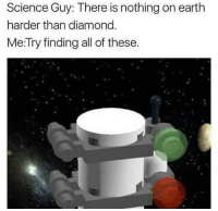 Facebook, Jedi, and Memes: Science Guy: There is nothing on earth  harder than diamond  Me:Try finding all of these. JOIN Just Jedi Memes for more: https://www.facebook.com/groups/1175813772532822/  Posted by Sebastian Miller