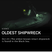 "The oldest intact shipwreck, a Greek merchant ship dating back to around 400 B.C., was found off the Bulgarian coast. Researchers discovered the ship in the Black Sea with an ROV (remote operated vehicle) that surveyed and digitally mapped the vessel. The trading ship resembled a boat that was painted on Greek wine vases. ___ ""As archaeologists we're interested in what it can tell us about technology, trade and movements in the area,"" said Dr. Helen Farr, a scientist form the expedition. ___ Photo: BLACK SEA MAP-EEF EXPEDITIONS: SCIENCE  OLDEST SHIPWRECK  Oct 23 