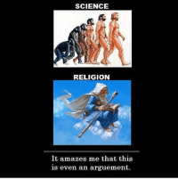 Hmm bcbaba: SCIENCE  RELIGION  It amazes me that this  is even an arguement. Hmm bcbaba