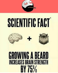 Beard, Memes, and Brain: SCIENTIFIC FACT  GROWING A BEARD  INCREASES BRAIN STRENGTH  BY 75%