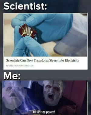 anxietyproblem:  Follow us @anxietyproblem: Scientist:  Scientists Can Now Transform Stress into Electricity  NTERESTINGENGNEERING.CO  Me:  Unlimited power! anxietyproblem:  Follow us @anxietyproblem