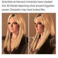 Funny, Harvard University, and Queen: Scientists at Harvard University have created  this 3D Model depicting what ancient Egyptian  queen Cleopatra may have looked like. Baddieeeeee