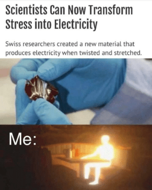 News, Swiss, and Twisted: Scientists Can Now Transform  Stress into Electricity  Swiss researchers created a new material that  produces electricity when twisted and stretched.  Me Valuble News!