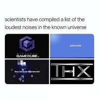Funny, Lmao, and Sony: scientists have compiled a list of the  loudest noises in the known universe  welcome  GAMECUBE  HX  Sony Computer Entertainment Lmao accurate