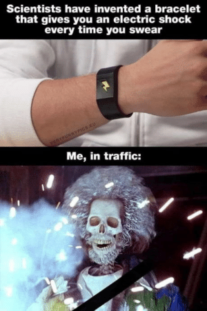 Damn those scientists: Scientists have invented a bracelet  that gives you an electric shock  every time you swear  VERYFURNYPICS.EU  Me, in traffic: Damn those scientists