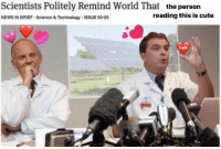 Cute Cute: Scientists Politely Remind World That the person  NEWS IN BRIEF Science & Technology ISSUE 50-20  reading this is cute  cute