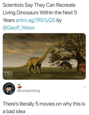 Someone give this man a reward by deadmac73 MORE MEMES: Scientists Say They Can Recreate  Living Dinosaurs Within the Next 5  Years entm.ag/1R51yQS by  @Geoff_Weiss  TYO  OTODAY  YEARS OLD  @ronsposting  There's literally 5 movies on why this is  a bad idea Someone give this man a reward by deadmac73 MORE MEMES
