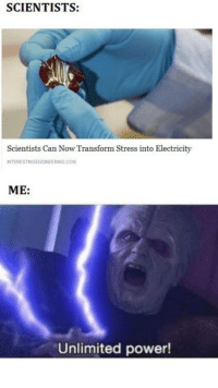 meirl: SCIENTISTS:  Scientists Can Now Transform Stress into Electricity  INTERESTINGENGINEERING.COM  ME:  Unlimited power! meirl