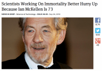 """Target, Tumblr, and Ian McKellen: Scientists Working On Immortality Better Hurry Up  Because Ian McKellen Is 73  8.7K  559  49 <p><a class=""""tumblr_blog"""" href=""""http://sunburntmerman.tumblr.com/post/82423126076/for-real-man"""" target=""""_blank"""">sunburntmerman</a>:</p> <blockquote> <p>for real, man.</p> </blockquote>"""