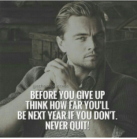 Beyond true! successes - Follow: @school4success -: @sciool4success  BEFORE YOU GIVE UP  THINK HOW FAR YOU'LL  BE NEXT YEARIF VOU DONT  NEVER QUIT Beyond true! successes - Follow: @school4success -