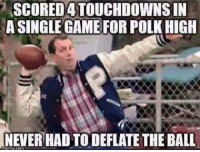 Funny, Memes, and Nfl: SCORED4TOUCHDOWNS IN  A SINGLE GAME FOR POLK HIGH  NEVER HAD TO DEFLATE THE BALL Believe that!  Like Our Page For More Funny NFL Memes