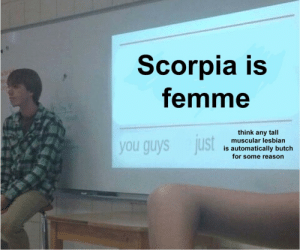 wlw-adora:Hot take: Scorpia is  femme  think any tall  muscular lesbian  you guys just  is automatically butch  for some reason wlw-adora:Hot take