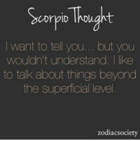 Beyond, You, and Level: Scorpin Ihought  I want to tell you... but you  wouldn't understand. I like  to talk about things beyond  the superficial level  zodiacsociety