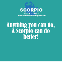 Oct 17, 2015. luckily overcome the crisis and avoid injuries. You will have an excellent relationship with your partner and you will show emotions very ... ...FOR FULL HOROSCOPE VISIT: http://horoscope-daily-free.net: SCORPIO  10/23- 11/21  www.horoscope-daily-free.net  Anything you can do,  A Scorpio can do  better Oct 17, 2015. luckily overcome the crisis and avoid injuries. You will have an excellent relationship with your partner and you will show emotions very ... ...FOR FULL HOROSCOPE VISIT: http://horoscope-daily-free.net