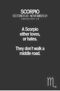 SCORPIO  OCTOBER23-NOVEMBER 21  ZODIAC SPOT. CO  A Scorpio  either loves,  or hates.  They don't walk a  middle road.