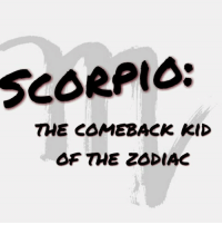SCORPIO:  THE COMEBACK KID  OF THE ZODIAC